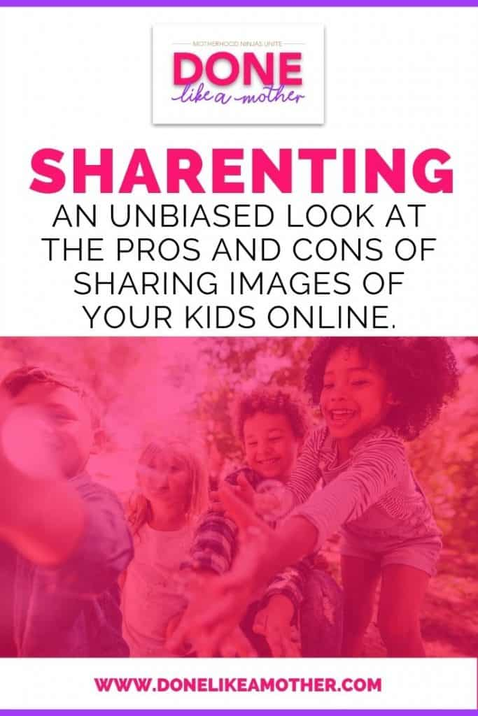 Sharenting: an unbiased look at the pros and cons of sharing images of your kids online on DoneLikeAMother.com