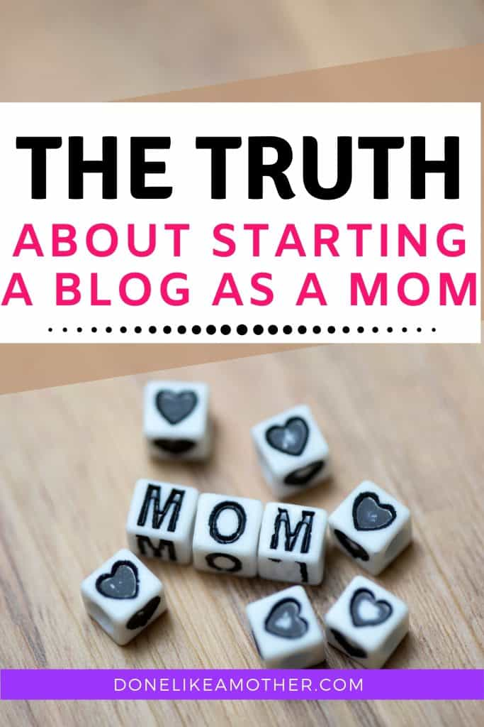 The truth about starting a blog as a mom on DoneLikeAMother.com